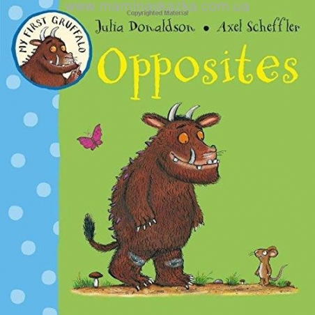 Opposites (My First Gruffalo)