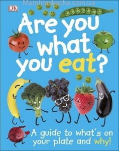Are You What You Eat?: A Guide to What's on your Plate and Why!